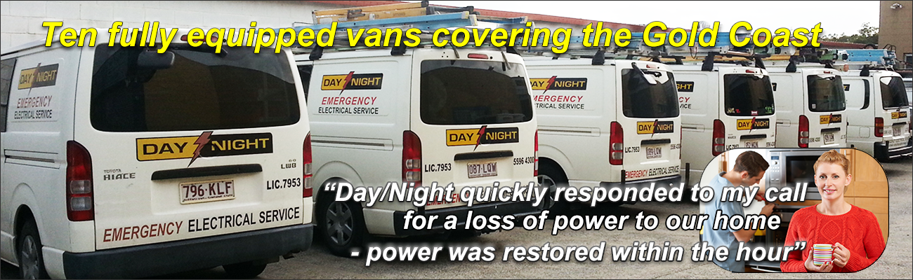 Day Night has ten fully equiped vans covering the Gold Coast